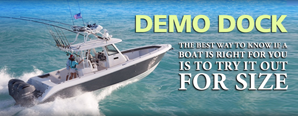 DEMO DOCK - The best way to know if a boat is right for you is to try it out for size